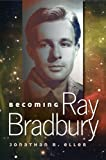 img - for Becoming Ray Bradbury 1st edition by Eller, Jonathan R. (2013) Paperback book / textbook / text book