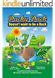 Kids Books: Ducky Duck Doesn't want to be a Duck (Short Funny Bedtime Story & Animal Picture Book for Young Boys & Girls) Children 4-8, Preschool & Kindergarten - Grade School (English Edition)