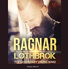 Ragnar Lothbrok: The Legendary Viking King! | Livre audio Auteur(s) : Mark Spratt Narrateur(s) : Erik Bensen