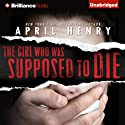The Girl Who Was Supposed to Die (       UNABRIDGED) by April Henry Narrated by Cristina Panfilio