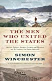 img - for The Men Who United the States: America's Explorers, Inventors, Eccentrics and Mavericks, and the Creation of One Nation, Indivisible book / textbook / text book