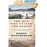 The Men Who United the States: America's Explorers, Inventors, Eccentrics and Mavericks, and the Creation of One...
