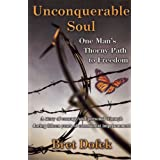 Unconquerable Soul: One Man's Thorny Path to Freedom: Surviving Fifteen Years in Communist Prisons and Concentration Camps ~ Bret Dofek