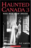 Haunted Canada 3: More True Ghost Stories (0439937779) by Hancock, Pat