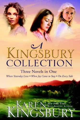 A Kingsbury Collection: Three Novels in One: Where Yesterday Lives, When Joy Came to Stay, On Every Side, Kingsbury, Karen