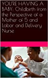 img - for YOU'RE HAVING A BABY: Childbirth from the Perspective of a Mother of 5 and Labor and Delivery Nurse book / textbook / text book