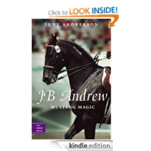 JB Andrew: Mustang Magic (True Horse Stories) Judy Andrekson and David Parkins