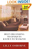 Organization: The Life Changing Magic of Order - Best organizing techniques known to mankind - 3rd Edition (Stress Free, Zen Philosophy, Feng Shui, Declutter, Minimalism, Home Organization, Cleaning)