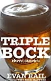 Triplebock: Three Beer Stories