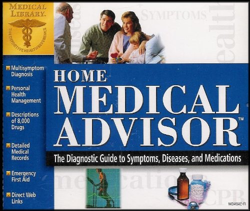 Home Medical Advisor: The Diagnostic Guide to Symptoms, Diseases and Medications (Authentic, Reliable, and Easy to Understand Medical Information for Your Health Needs)