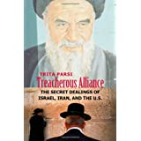 Treacherous Alliance: The Secret Dealings of Israel, Iran, and the United States ~ Trita Parsi
