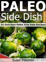 Paleo Side Dish Recipes - 30 Delicious Paleo Side Dish Recipes (Quick and Easy Paleo Recipes Book 8) (English Edition)