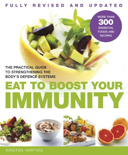 Eat To Boost Your Immunity: The Practical Guide To Strengthening The Body'S Defense Systems