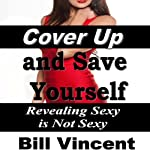 Cover Up and Save Yourself: Revealing Sexy is Not Sexy | Bill Vincent
