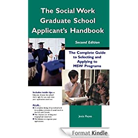 The Social Work Graduate School Applicant's Handbook: The Complete Guide to Selecting and Applying to MSW Programs (English Edition)