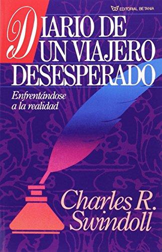Diario de un Viajero Desesperado, by Dr Charles R Swindoll Dr