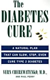 The Diabetes Cure: A Natural Plan That Can Slow, Stop, Even Cure Type 2 Diabetes (006109725X) by Cherewatenko, Dr. Vern