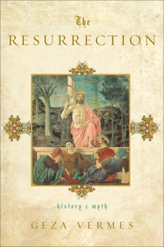 The Resurrection: History and Myth, GEZA VERMES