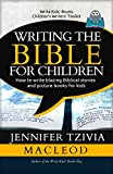 Writing the Bible for Children: How to write blazing Biblical stories and picture books for kids (Write Kids Books Book 2)