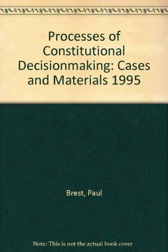 Processes of Constitutional Decisionmaking: Cases and Materials 1995