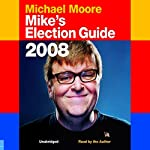 Mike's Election Guide 2008 | Michael Moore