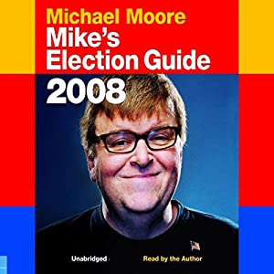 Mike's Election Guide 2008 Audiobook