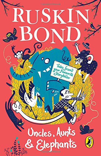 Uncles, Aunts and Elephants: A Ruskin Bond Treasury