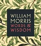 William Morris: Words & Wisdom William Morris