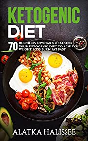 Ketogenic Diet: 70 Delicious Low Carb Meals for your Ketogenic Diet to Achieve Weight Loss and Burn Fat Fast (Diet, weight loss, health, skinny)