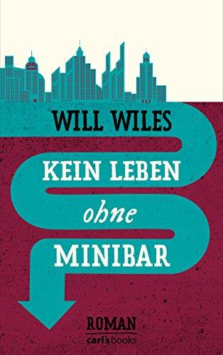 Will Wiles - Kein Leben ohne Minibar: Roman (German Edition)