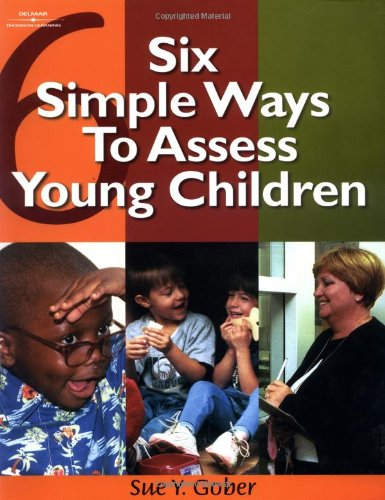 Six Simple Ways to Assess Young Children, Gober, Sue Yarbrough