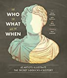 img - for The Who, the What, and the When: 65 Artists Illustrate the Secret Sidekicks of History book / textbook / text book
