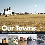 Our Towns: Saskatchewan Communities f...