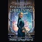 Unrelenting: Kris Longknife, Book 13 | Mike Shepherd