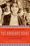 The Arrogant Years: One Girl's Search for Her Lost Youth, from Cairo to Brooklyn Lucette Matalon Lagnado