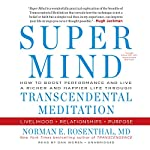 Super Mind: How to Boost Performance and Live a Richer and Happier Life Through Transcendental Meditation | Norman E. Rosenthal, MD