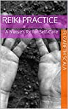 Reiki Practice: A Nurses Rx for Self-Care