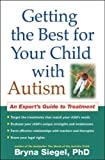img - for Getting the Best for Your Child with Autism: An Expert's Guide to Treatment by Bryna Siegel Phd (2008-01-01) book / textbook / text book