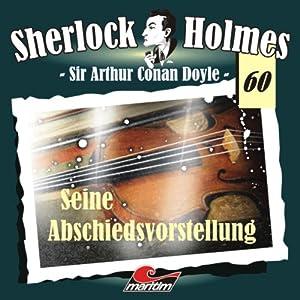 Seine Abschiedsvorstellung (Sherlock Holmes 60) Hörspiel