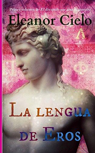 La lengua de Eros: Volume 1 (El discípulo que ama su maestro)