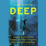Deep: Freediving, Renegade Science, and What the Ocean Tells Us About Ourselves | James Nestor