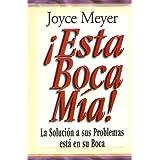 Esta Boca mia!: La Solucion A Sus Problemas Esta en su Boca = This Mouth of Mine!