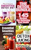 The Smoothie Bundle: 140++ Smoothie And Juice Recipes For Detox, Weight Loss, Cleansing +++