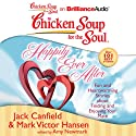 Chicken Soup for the Soul: Happily Ever After: 101 Fun and Heartwarming Stories about Finding and Enjoying Your Mate (       UNABRIDGED) by Jack Canfield, Mark Victor Hansen, Amy Newmark (editor) Narrated by Amy Kaechele, Fred Stella