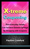img - for X-treme Couponing - How Everyday People Can Achieve Extreme Savings by Shopping with Coupons book / textbook / text book