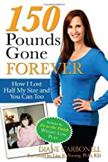 150 Pounds Gone Forever: How I Lost Half My Size and You Can Too (Consumer Healthcare)