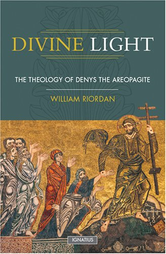 Divine Light: Theology of Denys the Areopagite, WILLIAM RIORDAN