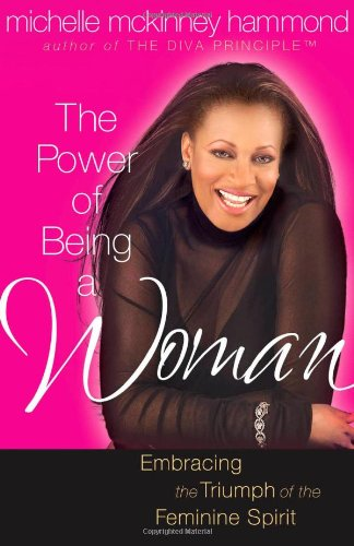 The Power of Being a Woman: Embracing the Triumph of the Feminine Spirit (Hammond, Michelle Mckinney): Michelle McKinney Hammond: 9780736912495: Amazon.com: Books