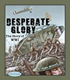 Desperate Glory: The Story of WWI (Stories of Canada)