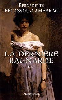 La dernière bagnarde : roman, Pécassou-Camebrac, Bernadette